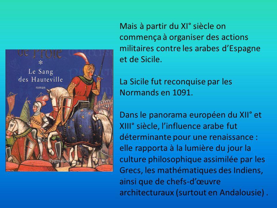 Mais à partir du XI° siècle on commença à organiser des actions militaires contre les arabes d'Espagne et de Sicile.