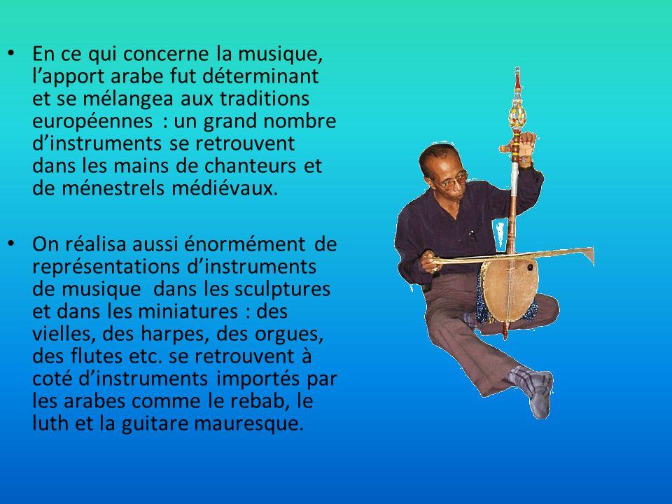 En ce qui concerne la musique, l'apport arabe fut déterminant et se mélangea aux traditions européennes : un grand nombre d'instruments se retrouvent dans les mains de chanteurs et de ménestrels médiévaux.