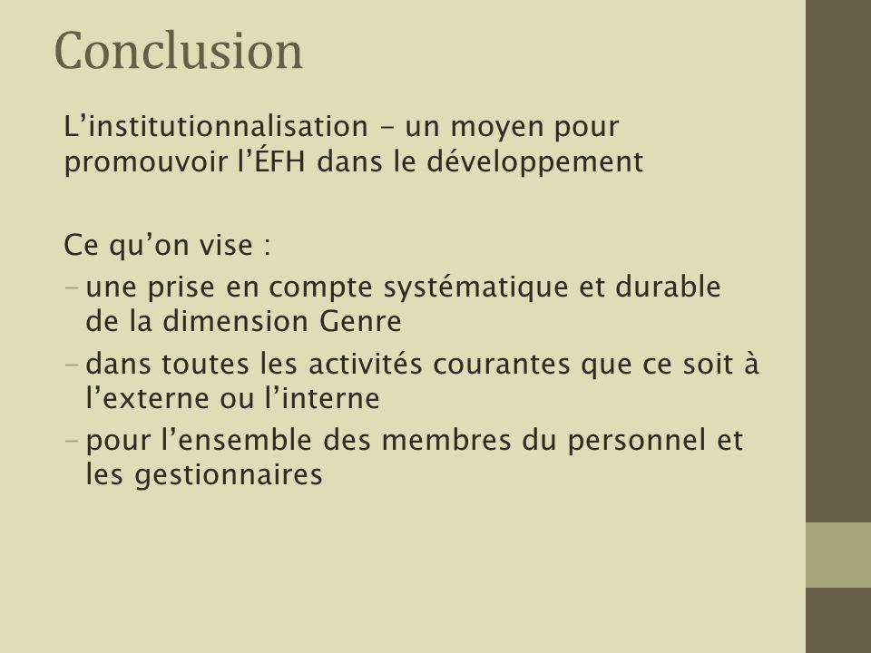 Conclusion L'institutionnalisation - un moyen pour promouvoir l'ÉFH dans le développement. Ce qu'on vise :