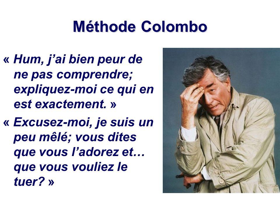 Méthode Colombo « Hum, j'ai bien peur de ne pas comprendre; expliquez-moi ce qui en est exactement. »