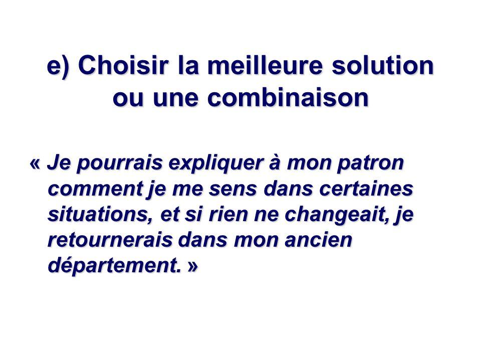 e) Choisir la meilleure solution ou une combinaison
