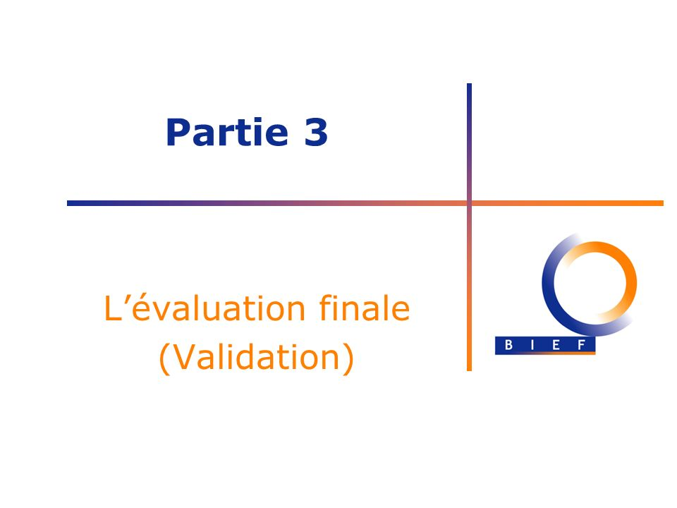 L'évaluation finale (Validation)
