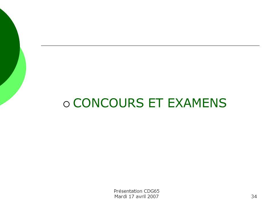 CONCOURS ET EXAMENS Présentation CDG65 Mardi 17 avril 2007