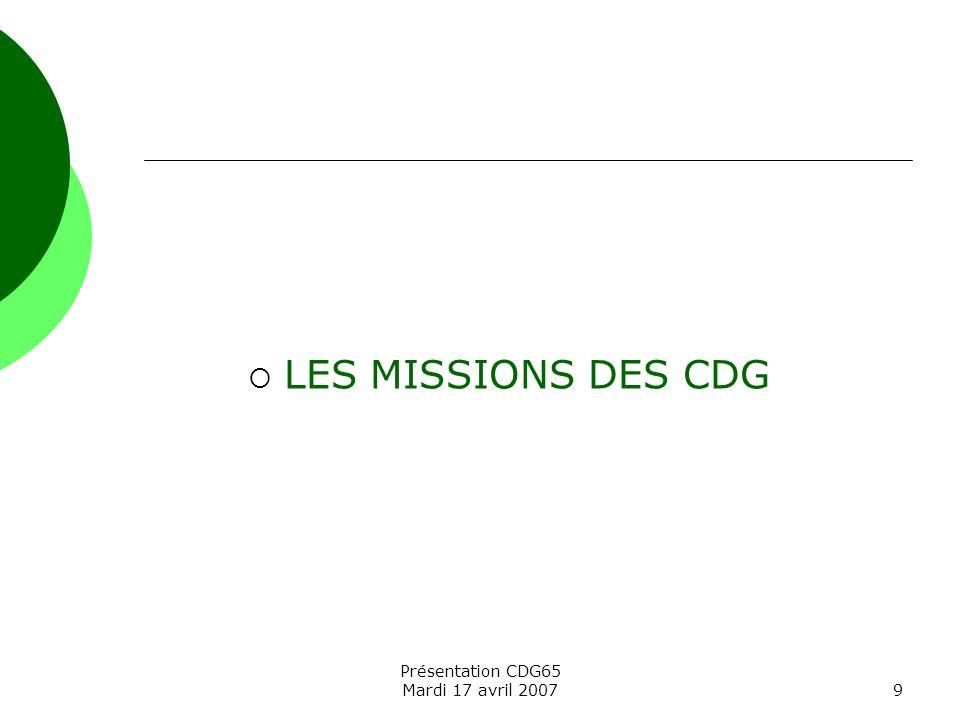 LES MISSIONS DES CDG Présentation CDG65 Mardi 17 avril 2007
