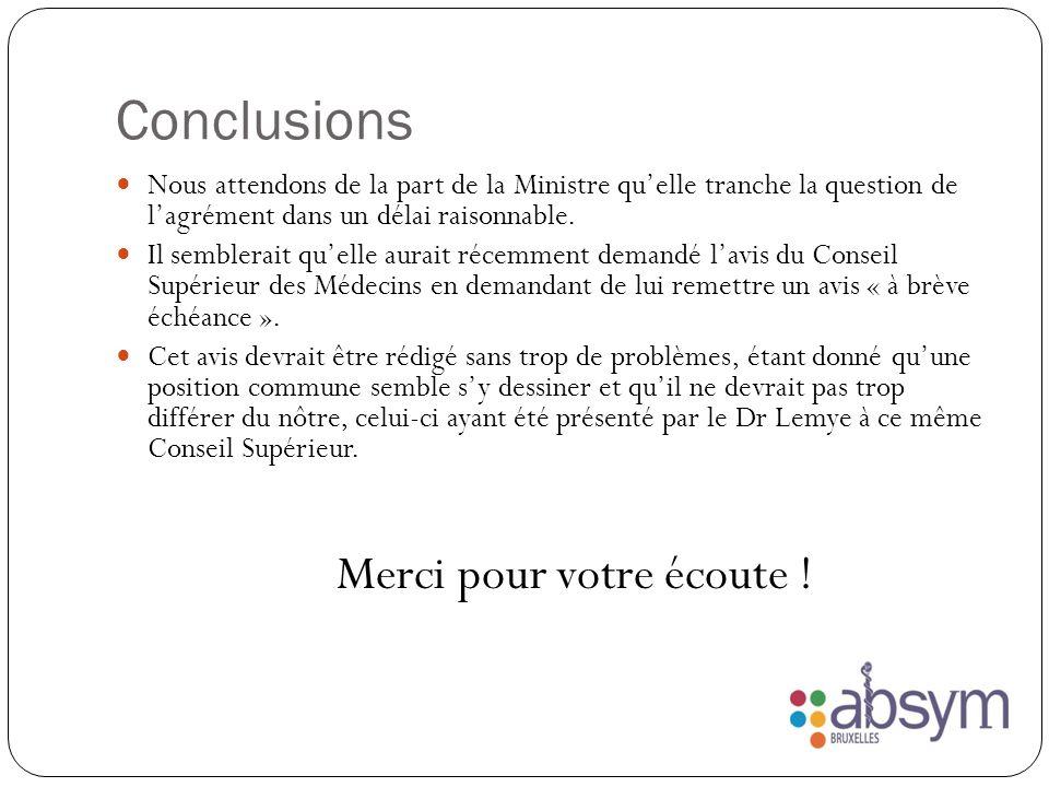 Conclusions Nous attendons de la part de la Ministre qu'elle tranche la question de l'agrément dans un délai raisonnable.