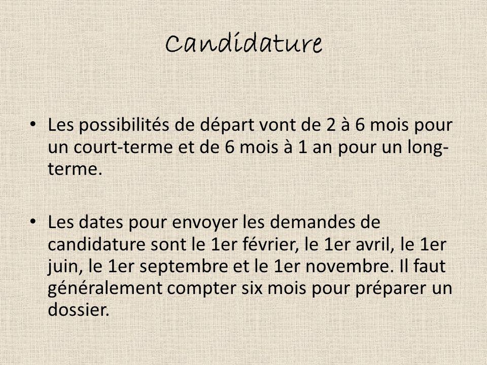 Candidature Les possibilités de départ vont de 2 à 6 mois pour un court-terme et de 6 mois à 1 an pour un long-terme.