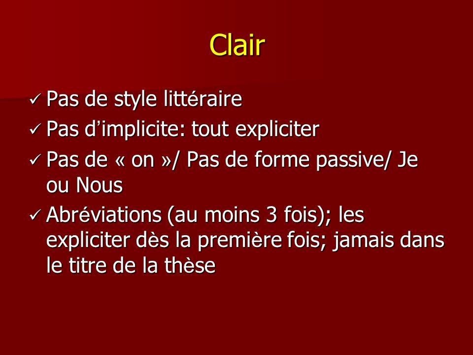 Clair Pas de style littéraire Pas d'implicite: tout expliciter