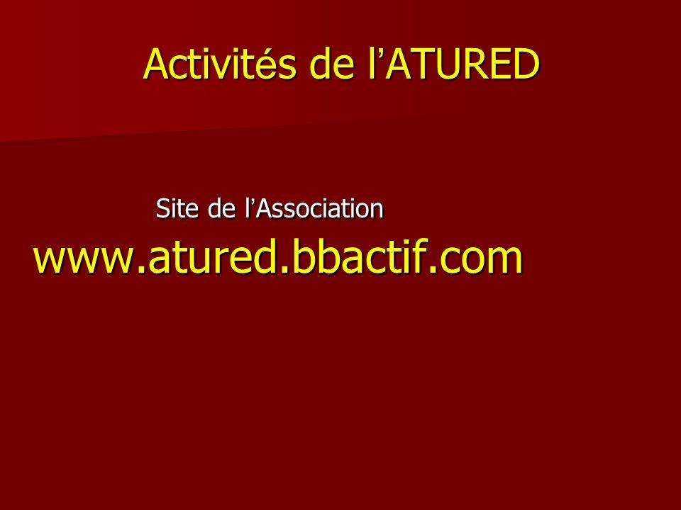 Activités de l'ATURED Site de l'Association www.atured.bbactif.com