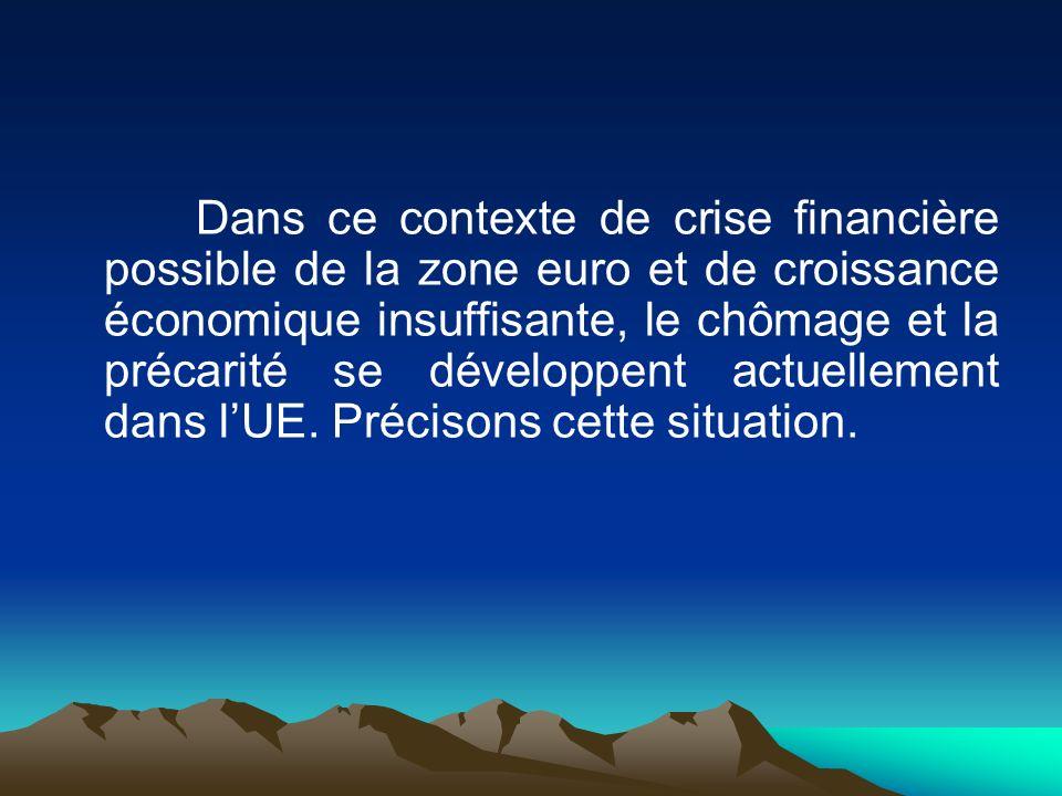 Dans ce contexte de crise financière possible de la zone euro et de croissance économique insuffisante, le chômage et la précarité se développent actuellement dans l'UE.
