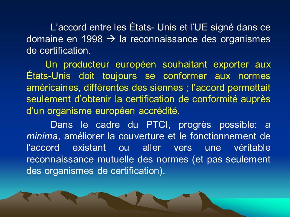 L'accord entre les États- Unis et l'UE signé dans ce domaine en 1998  la reconnaissance des organismes de certification.