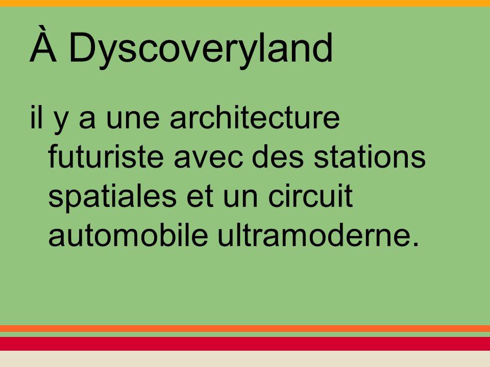 À Dyscoveryland il y a une architecture futuriste avec des stations spatiales et un circuit automobile ultramoderne.