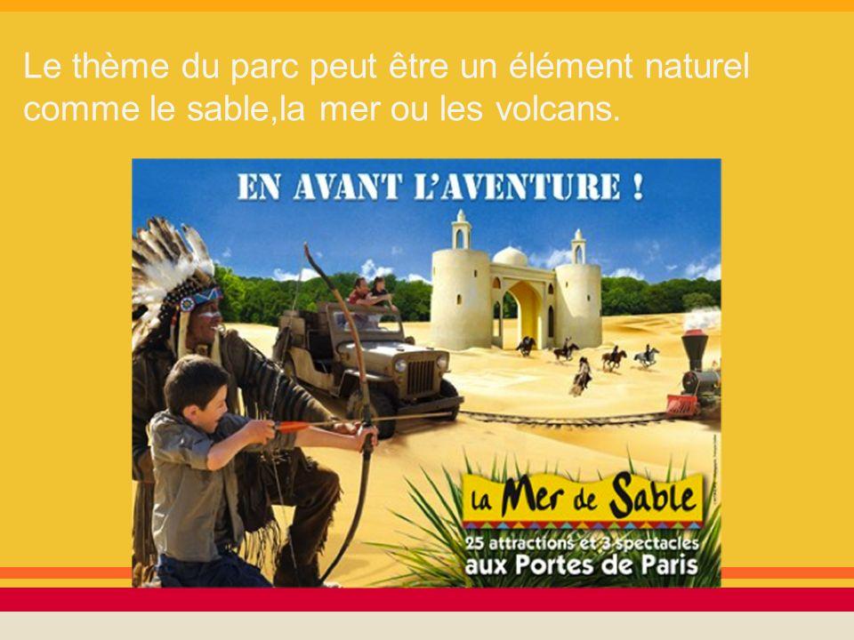 Le thème du parc peut être un élément naturel comme le sable,la mer ou les volcans.