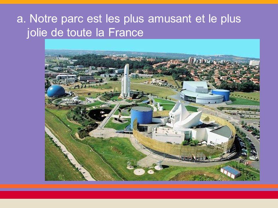a. Notre parc est les plus amusant et le plus jolie de toute la France