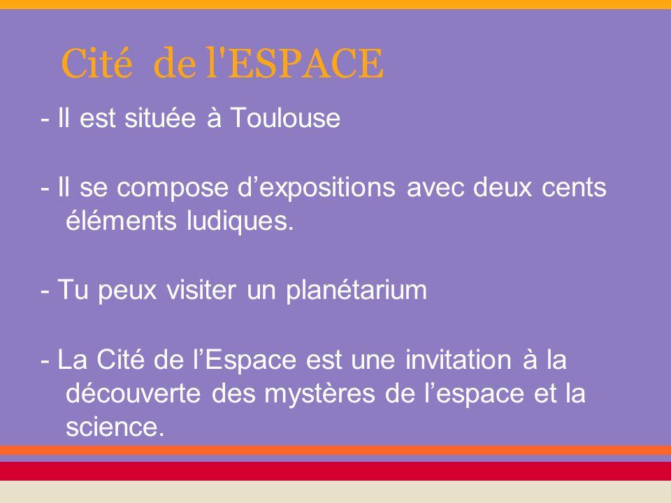 Cité de l ESPACE - Il est située à Toulouse
