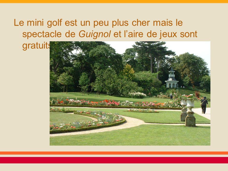 Le mini golf est un peu plus cher mais le spectacle de Guignol et l'aire de jeux sont gratuits.