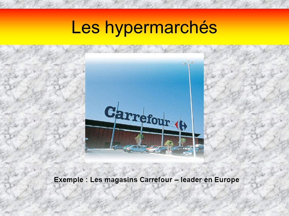 Exemple : Les magasins Carrefour – leader en Europe