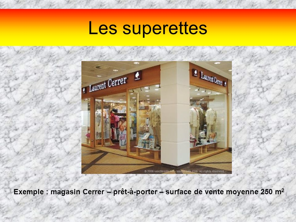 Les superettes Exemple : magasin Cerrer – prêt-à-porter – surface de vente moyenne 250 m2