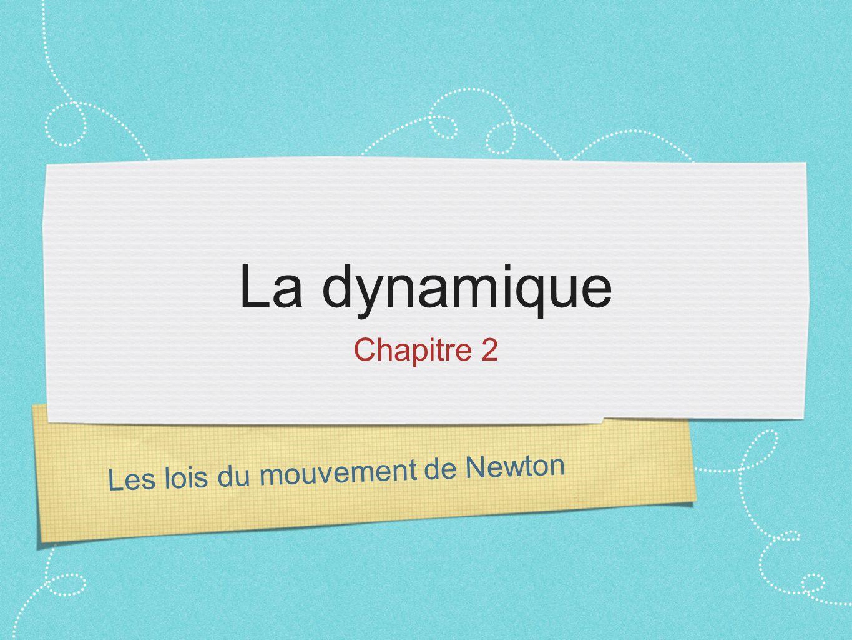 La dynamique Chapitre 2 Les lois du mouvement de Newton