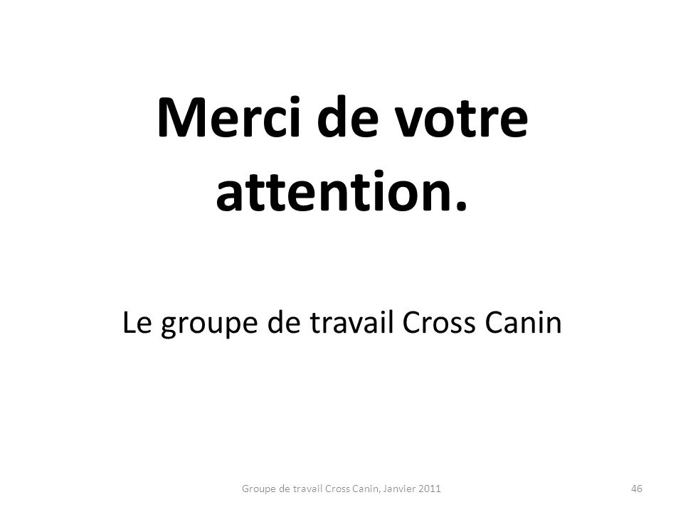 Merci de votre attention. Le groupe de travail Cross Canin