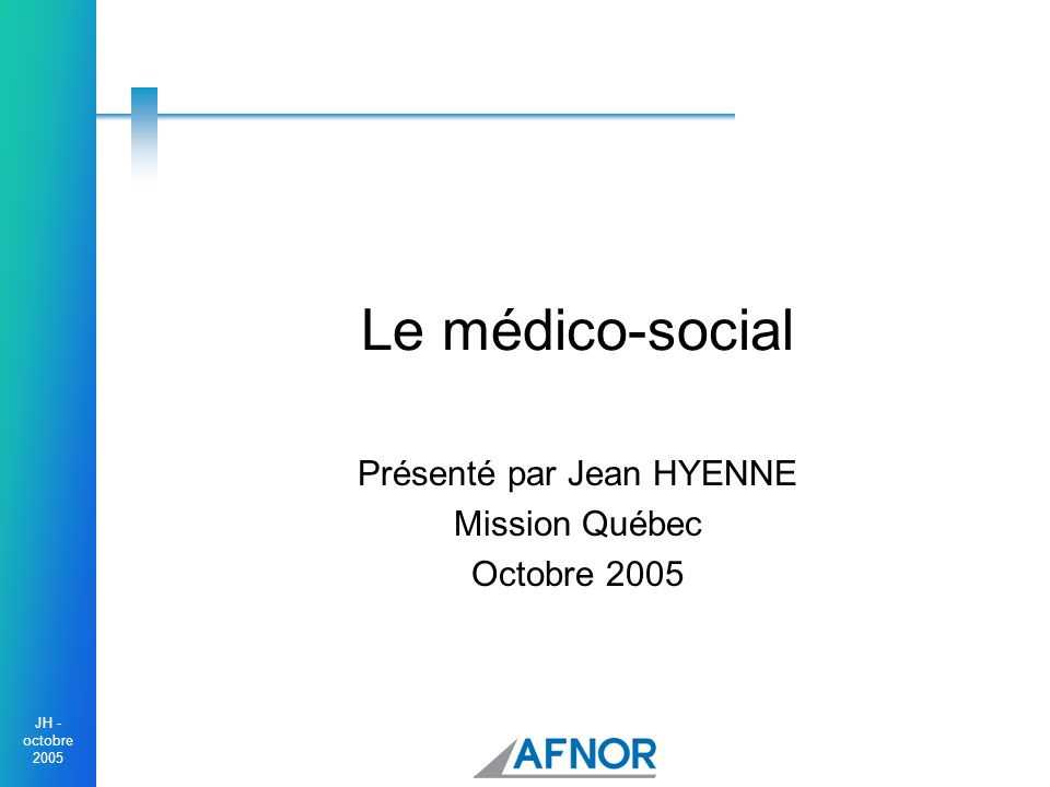 Présenté par Jean HYENNE Mission Québec Octobre 2005