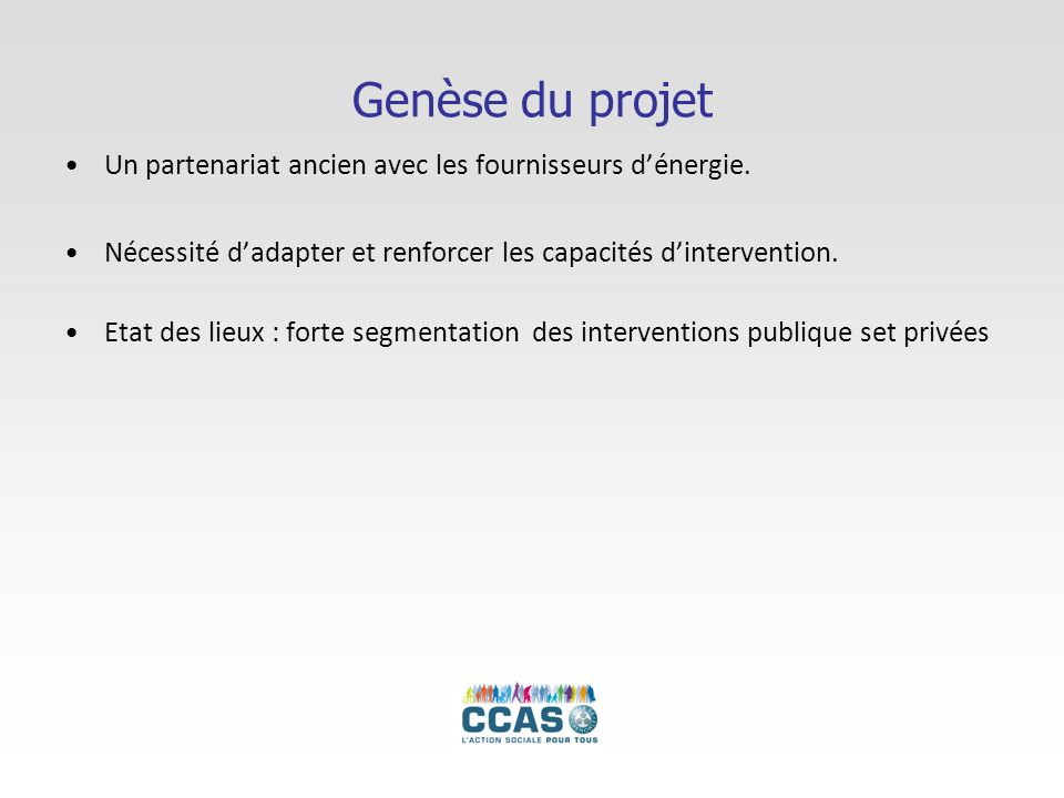 Genèse du projet Un partenariat ancien avec les fournisseurs d'énergie. Nécessité d'adapter et renforcer les capacités d'intervention.