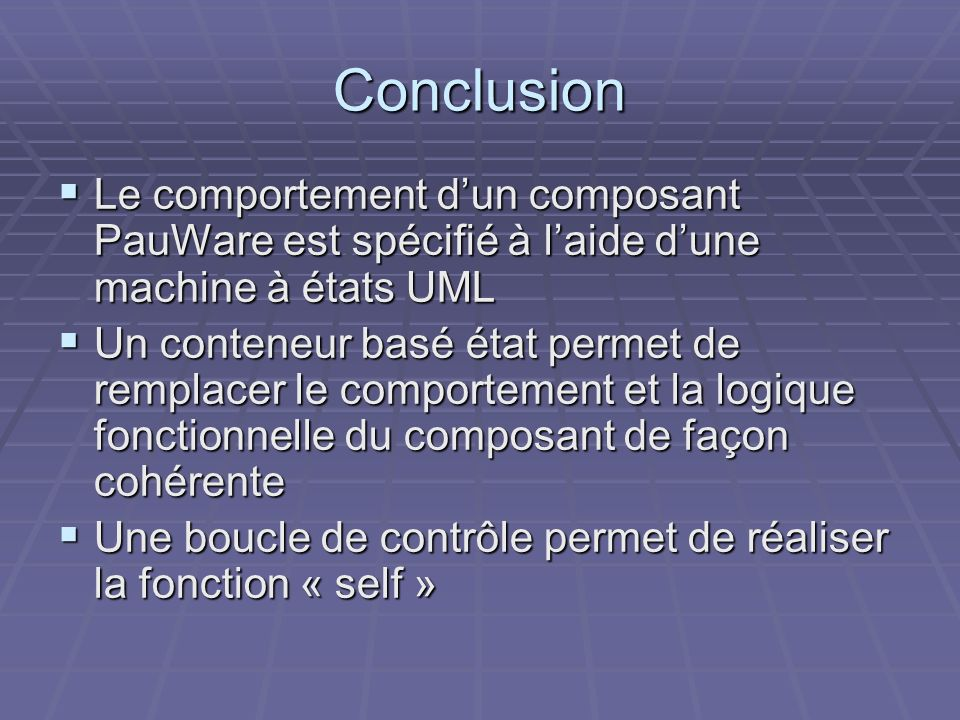 Conclusion Le comportement d'un composant PauWare est spécifié à l'aide d'une machine à états UML.