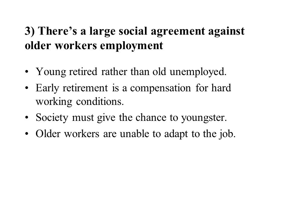 3) There's a large social agreement against older workers employment