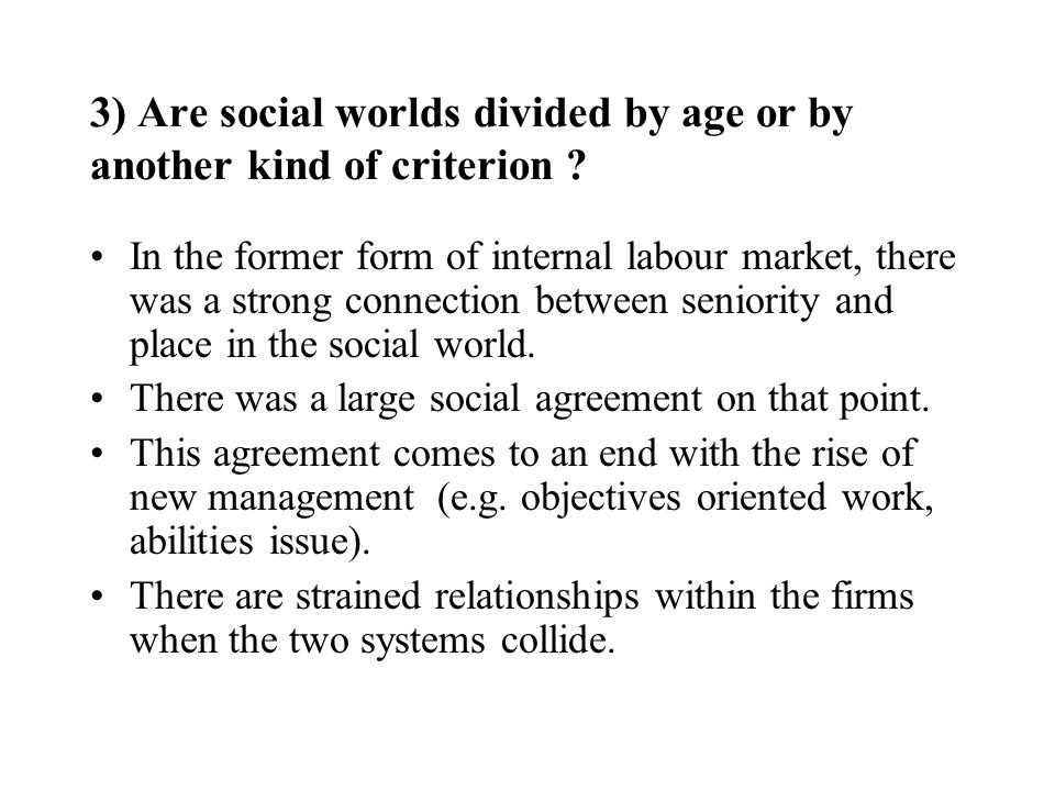 3) Are social worlds divided by age or by another kind of criterion