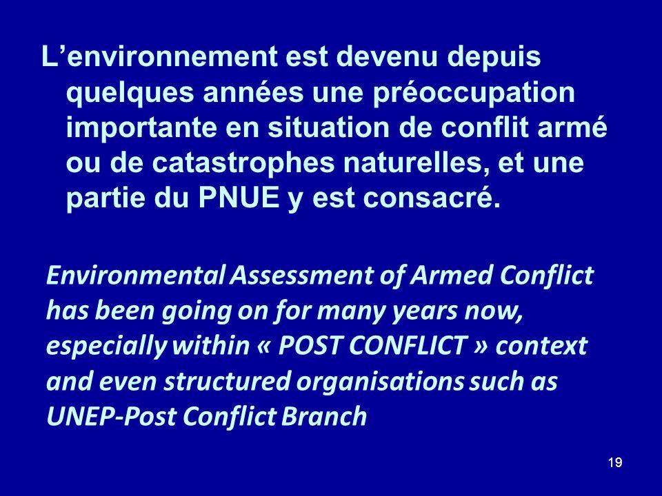 L'environnement est devenu depuis quelques années une préoccupation importante en situation de conflit armé ou de catastrophes naturelles, et une partie du PNUE y est consacré.