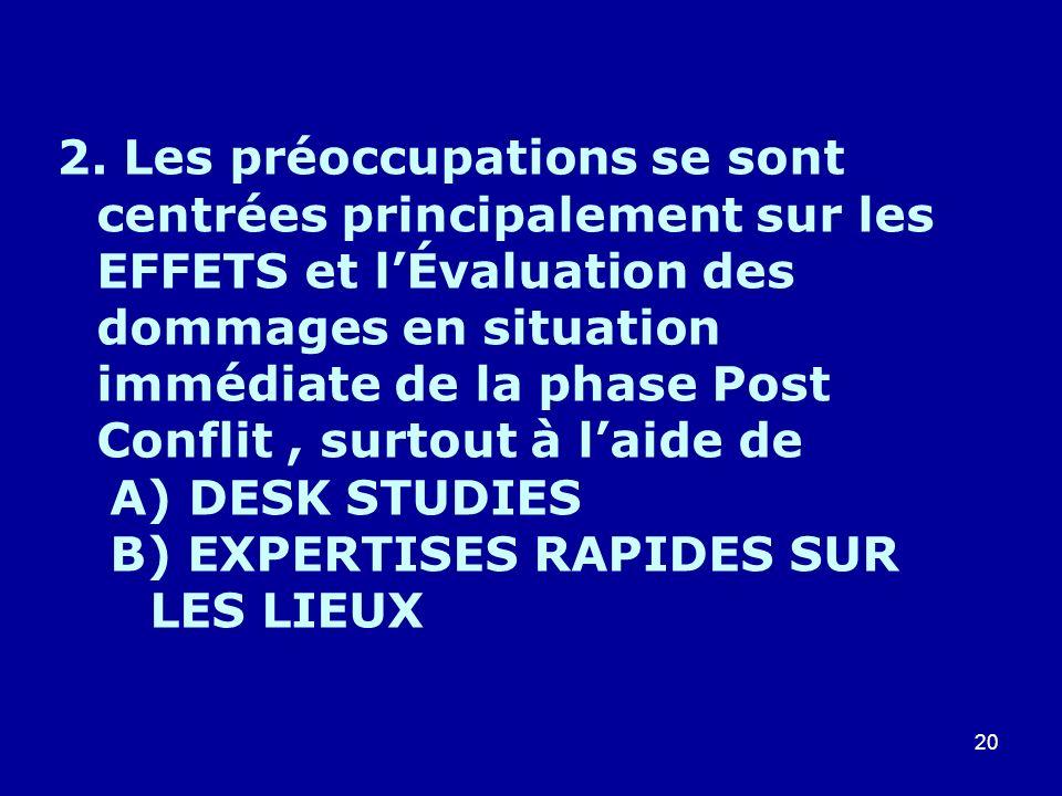 2. Les préoccupations se sont centrées principalement sur les EFFETS et l'Évaluation des dommages en situation immédiate de la phase Post Conflit , surtout à l'aide de