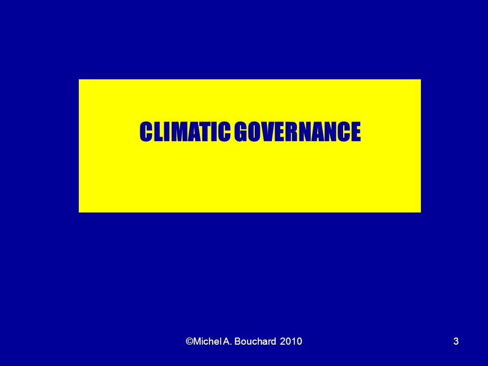 CLIMATIC GOVERNANCE ©Michel A. Bouchard 2010