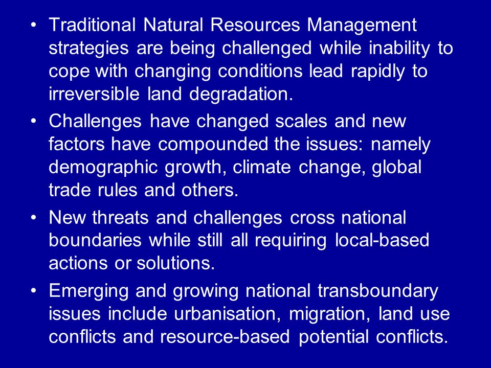 Traditional Natural Resources Management strategies are being challenged while inability to cope with changing conditions lead rapidly to irreversible land degradation.