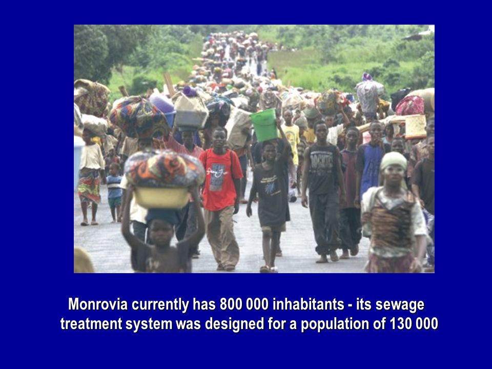 Monrovia currently has 800 000 inhabitants - its sewage treatment system was designed for a population of 130 000