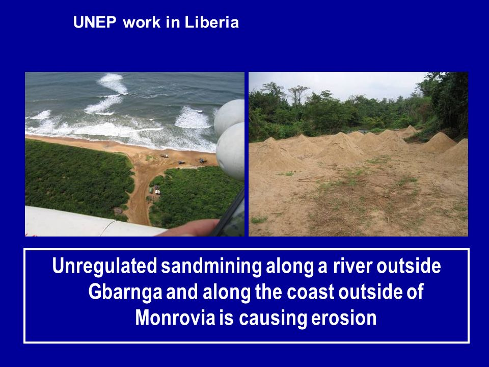 UNEP work in Liberia Unregulated sandmining along a river outside Gbarnga and along the coast outside of Monrovia is causing erosion.