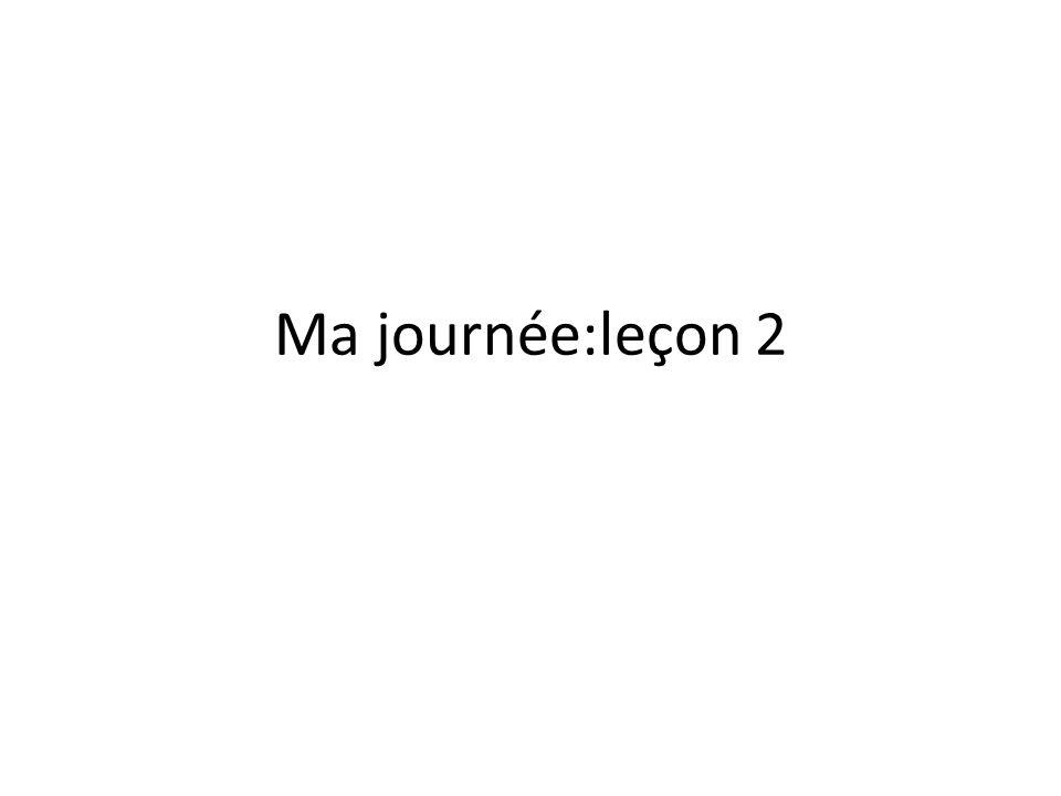 Ma journée:leçon 2