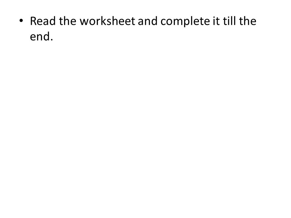 Read the worksheet and complete it till the end.