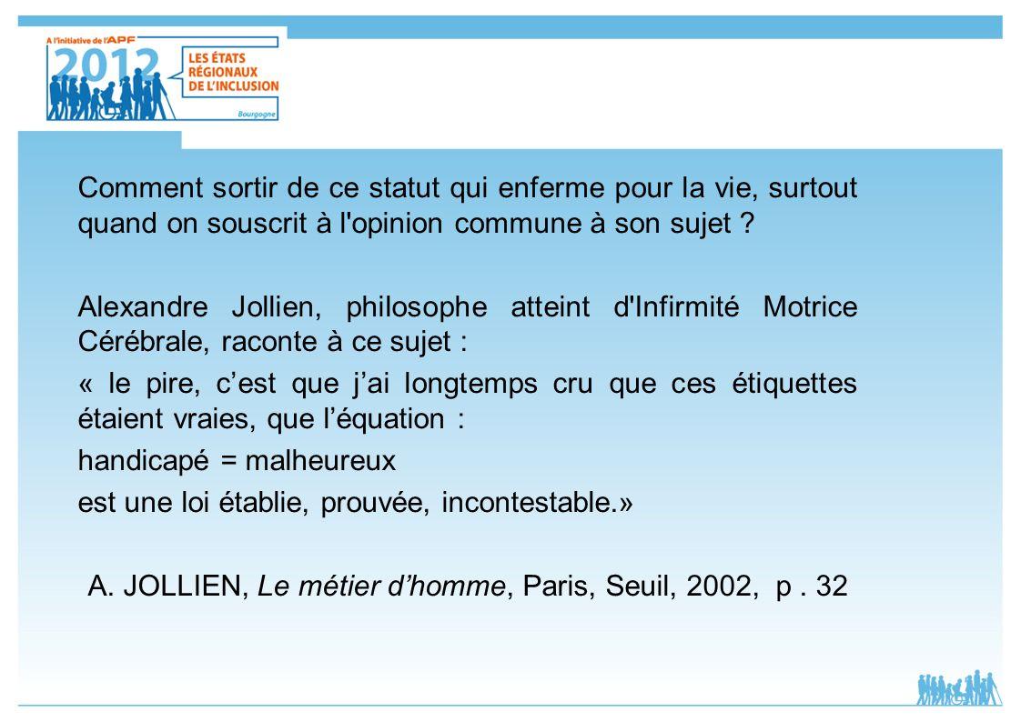 A. JOLLIEN, Le métier d'homme, Paris, Seuil, 2002, p . 32