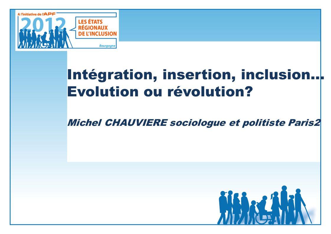 Intégration, insertion, inclusion… Evolution ou révolution