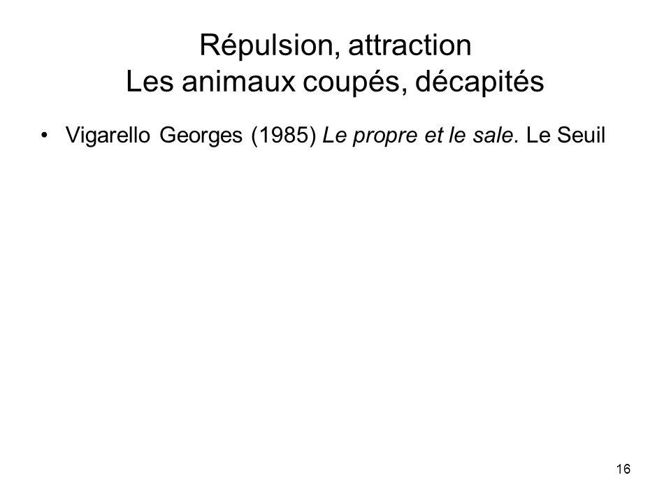 Répulsion, attraction Les animaux coupés, décapités