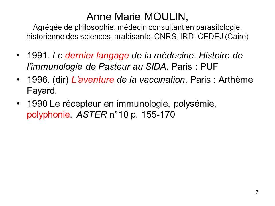 Anne Marie MOULIN, Agrégée de philosophie, médecin consultant en parasitologie, historienne des sciences, arabisante, CNRS, IRD, CEDEJ (Caire)