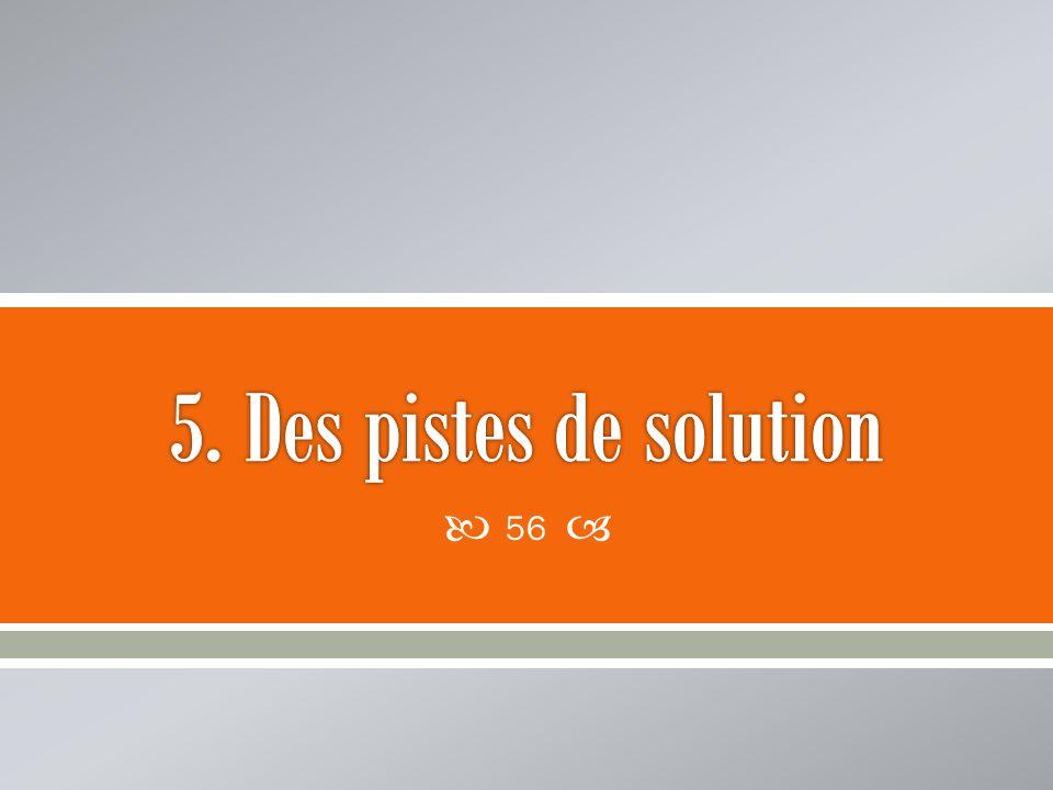 5. Des pistes de solution