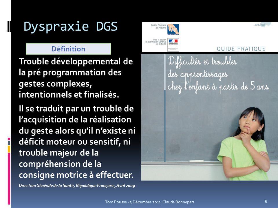 Dyspraxie DGS Définition. Trouble développemental de la pré programmation des gestes complexes, intentionnels et finalisés.