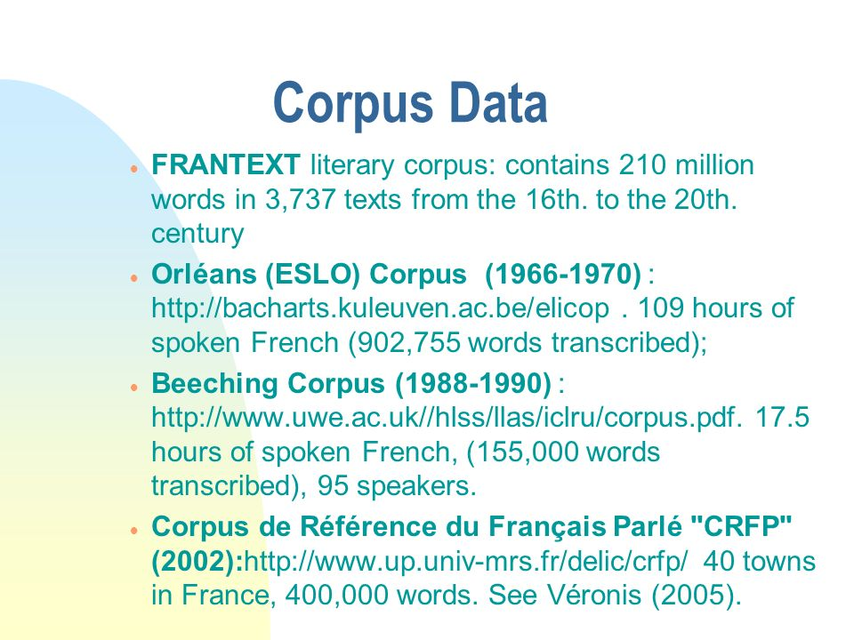 3/31/2017 Corpus Data. FRANTEXT literary corpus: contains 210 million words in 3,737 texts from the 16th. to the 20th. century.
