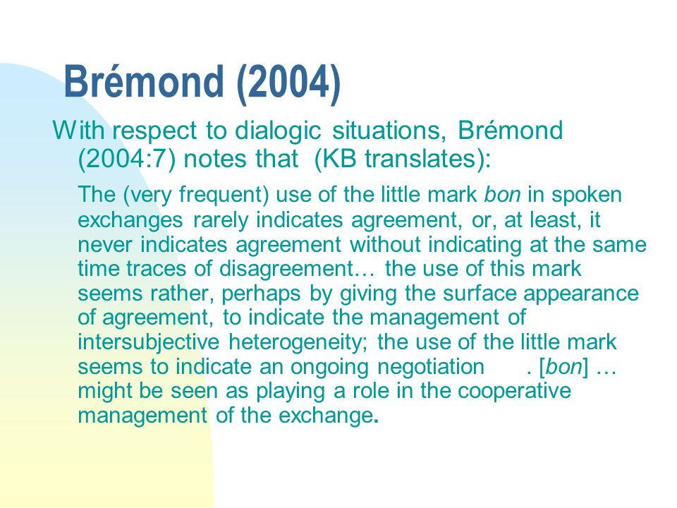 Brémond (2004) With respect to dialogic situations, Brémond (2004:7) notes that (KB translates):