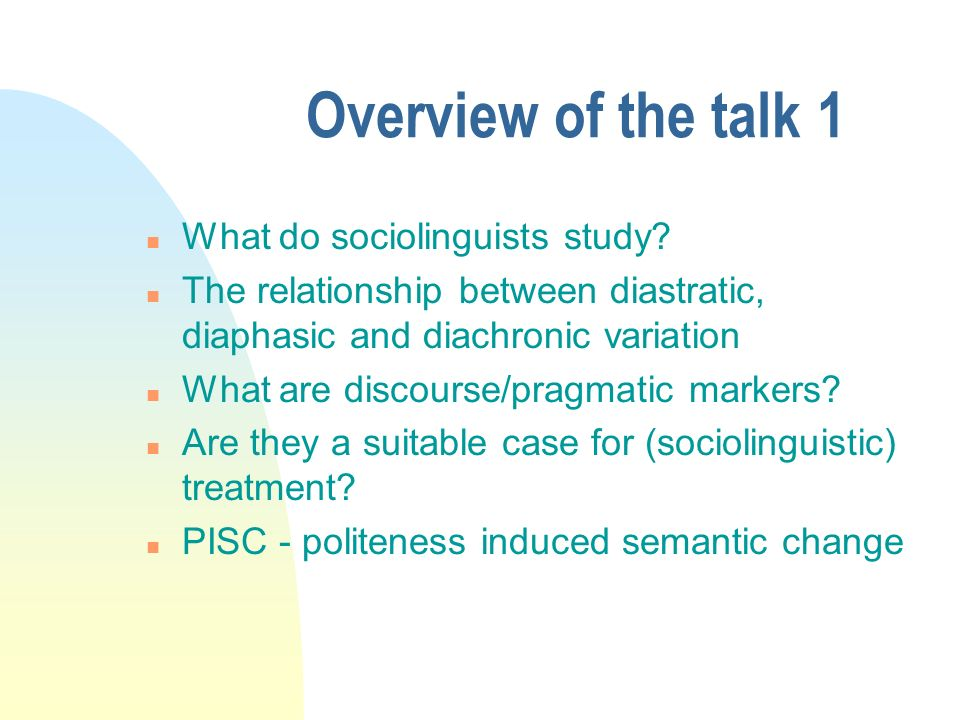 Overview of the talk 1 What do sociolinguists study