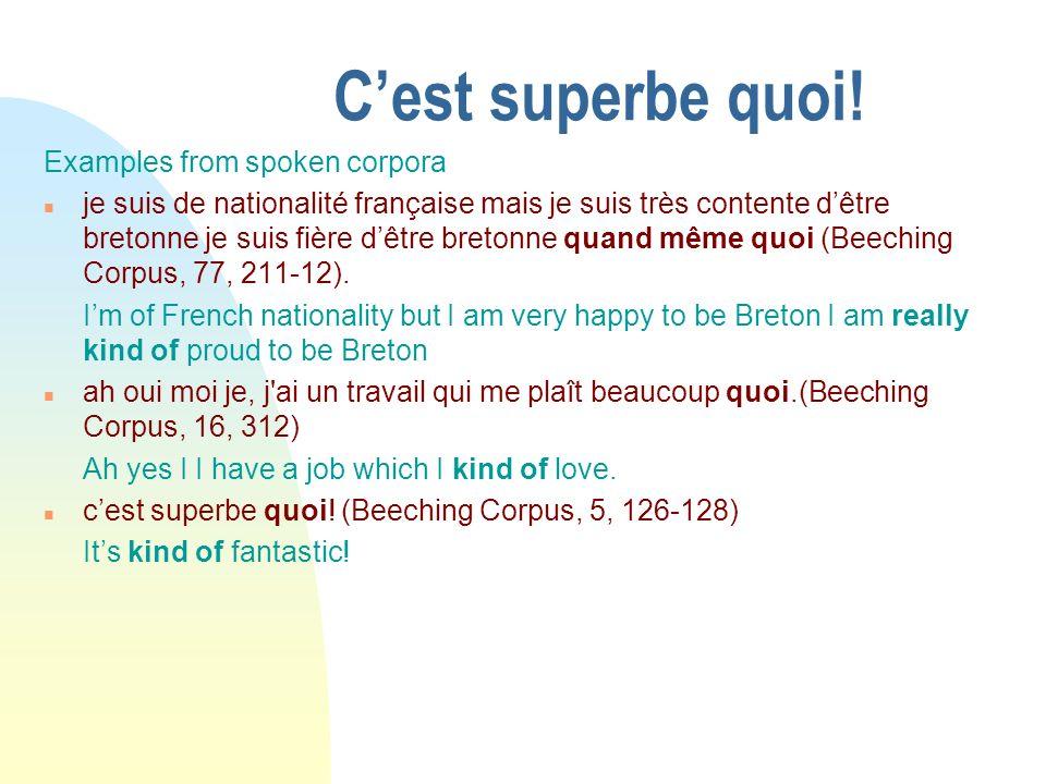 C'est superbe quoi! Examples from spoken corpora