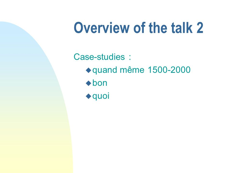 Overview of the talk 2 Case-studies : quand même 1500-2000 bon quoi
