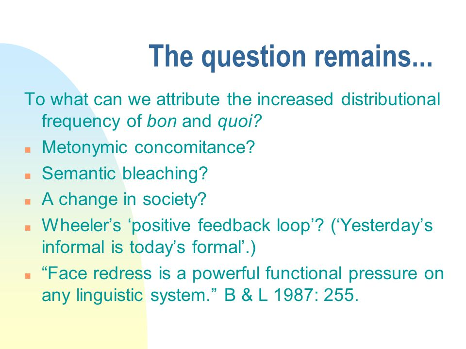 The question remains... To what can we attribute the increased distributional frequency of bon and quoi