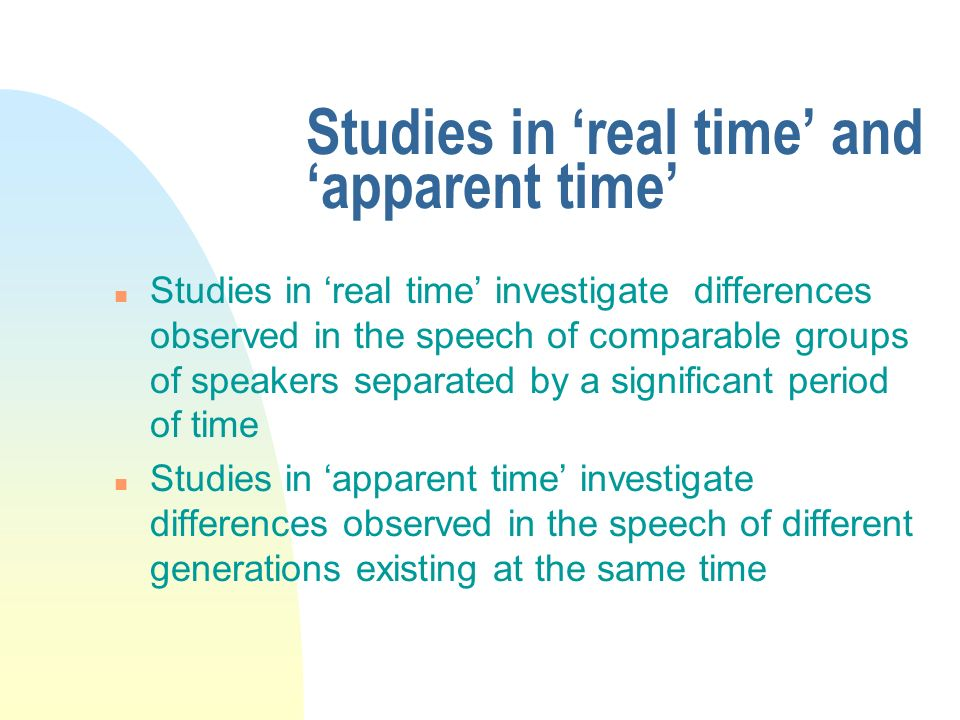Studies in 'real time' and 'apparent time'