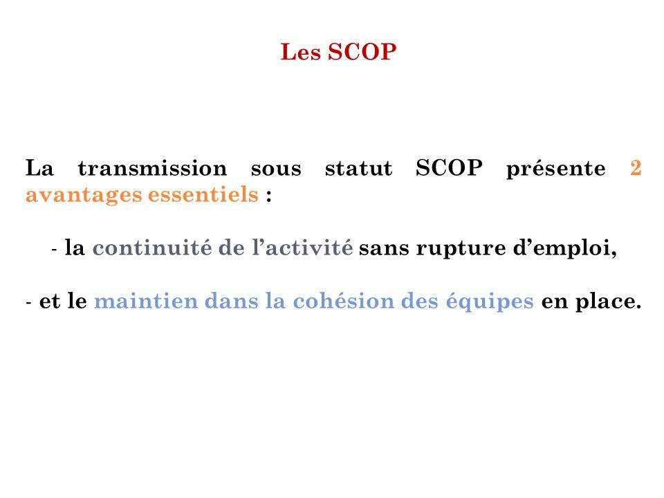 Les SCOP La transmission sous statut SCOP présente 2 avantages essentiels : la continuité de l'activité sans rupture d'emploi,